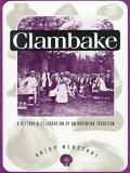 Clambake A History and Celebration of an American Tradition