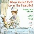 When You're Sick or in the Hospital: Healing Help for Kids