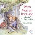 When Mom or Dad Dies: A Book of Comfort for Kids