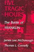 Five Tragic Hours The Battle of Franklin