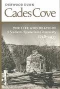 Cades Cove The Life and Death of a Southern Appalachian Community, 1818-1937