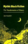 Mythic Black Fiction The Transformation of History