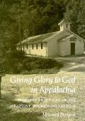 Giving Glory to God in Appalachia Worship Practices of Six Baptist Subdenominations