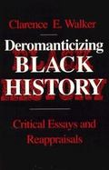 Deromanticizing Black History Critical Essays and Reappraisals