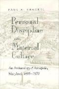 Personal Discipline and Material Culture An Archaeology of Annapolis, Maryland, 1695-1870