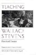 Teaching Wallace Stevens Practical Essays