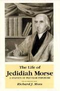 Life of Jedidiah Morse A Station of Peculiar Exposure