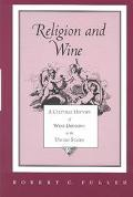 Religion and Wine A Cultural History of Wine Drinking in the United States