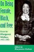 On Being Female, Black, and Free Essays by Margaret Walker, 1932-1992