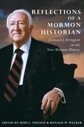 Reflections of a Mormon Historian Leonard J. Arrington on the New Mormon History