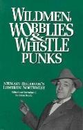 Wildmen, Wobblies & Whistle Punks Stewart Holbrook's Lowbrow Northwest