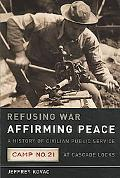 Refusing War, Affirming Peace: A History of Civilian Public Service Camp #21 at Cascade Locks