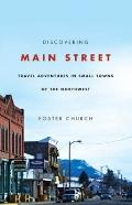 Discovering Main Street : Travel Adventures in Small Towns of the Northwest