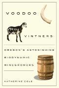 Voodoo Vintners: Oregon's Astonishing Biodynamic Winegrowers