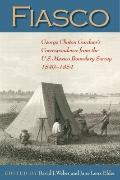 Fiasco: George Clinton Gardner's Correspondence from the U.S.-Mexico Boundary Survey 1849-18...