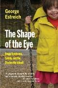 The Shape of the Eye: Down Syndrome, Family, and the Stories We Inherit (MEDICAL HUMANITIES ...