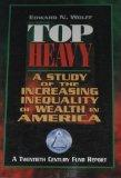 Top Heavy: A Study of the Increasing Inequality of Wealth in America (A Twentieth Century Fu...
