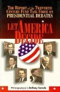 Let America Decide The Report of the Twentieth Century Fund Task Force on Presidential Debates