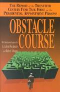 Obstacle Course The Report of the Twentieth Century Fund Task Force on Presidential Appointm...