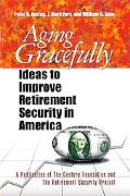 Aging Gracefully Ideas to Improve Retirement Security in America
