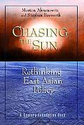Chasing The Sun Rethinking East Asian Policy