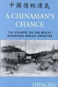 Chinaman's Chance The Chinese on the Rocky Mountain Mining Frontier