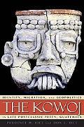 The Kowoj: Identity, Migration, and Geopolitics in Late Postclassic Peten, Guatemala