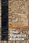 Madrid Codex: New Approaches to Understanding an Ancient Maya Manuscript