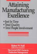 Attaining Manufacturing Excellence Just-In-Time, Total Quality, Total People Involement