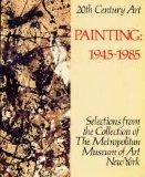 20th Century Art Painting 1945-85: Selections from the Collection of the Metropolitan Museum...