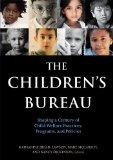 The Children's Bureau: Shaping a Century of Child Welfare Practices, Programs, and Policies