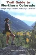 Trail Guide to Northern Colorado Hiking, Biking, and Skiing in Fort Collins, Poudre Canyon, ...