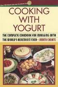 Cooking With Yogurt The Complete Cookbook for Indulging With the World's Healthiest Food
