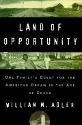 Land of Opportunity: One Family's Quest for the American Dream in the Age of Crack - William...