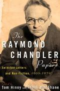 Raymond Chandler Papers: Selected Letters and Non-Fiction, 1909-1959