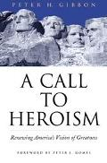 Call to Heroism Renewing America's Vision of Greatness