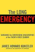 Long Emergency Surviving the Converging Catastrophes of the Twenty-first Century