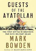 Guests of the Ayatollah The First Battle in America's War With Militant Islam