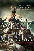 Wreck of the Medusa The Most Famous Sea Disaster of the Nineteenth Century