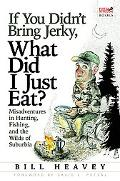 If You Didn't Bring Jerky, What Did I Just Eat? Misadventures in Hunting, Fishing, and Suburbia