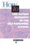 How to Use Action Research in the Self-Renewing School