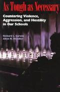As Tough As Necessary Countering Violence, Aggression, and Hostility in Our Schools