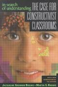 In Search of Understanding The Case for Constructivist Classrooms