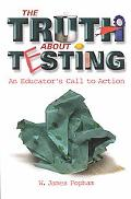 Truth About Testing An Educator's Call to Action