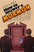 How to Answer a Mormon Practical Guidelines for What to Expect and What to Reply When the Mo...