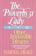 The Proverbs 31 Lady and Other Impossible Dreams