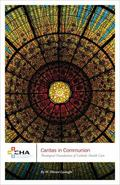 Caritas in Communion : Theological Foundations for Catholic Health Care