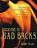 Goodbye to Bad Backs Stretching and Strengthening Exercises for Alignment and Freedom from L...