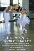 Parent's Book of Ballet Answers to Critical Questions About the Care and Development of the ...