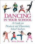 Dancing in Your School A Guide for Preschool And Elementary School Teachers